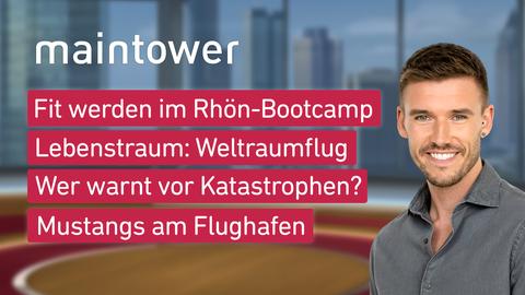 """Die Themen bei """"maintower"""" am 20. Juli: Fit werden im Rhön-Bootcamp, Lebenstraum: Weltraumflug, Wer warnt vor Katastrophen?, Mustangs am Flughafen"""