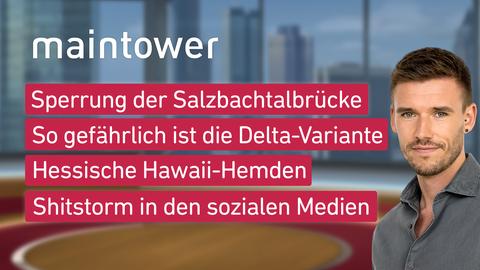"""Die Themen bei """"maintower"""" am 21. Juni: Sperrung der Saltbachtalbrücke, So gefährlich die Delta-Variante, Hessische Hawaii-Hemden, Shitstorm in den Sozialen Medien"""