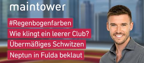 """Die Themen bei """"maintower"""" am 23. Juni: #Regenbogenfarben, Wie klingt ein Club, wenn er leer ist?, Übermäßiges Schwitzen, Neptun in Fulda beklaut"""