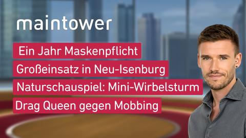 """Die Themen bei """"maintower"""" am 27. April: Ein Jahr Maskenpflicht, Großeinsatz in Neu-Isenburg, Naturschauspiel: Mini-Wirbelsturm, Drag-Queen gegen Mobbing"""