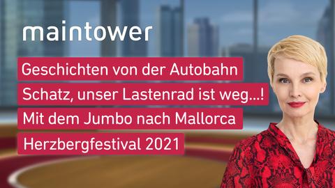 """Die Themen bei """"maintower"""" am 28. Juli: Geschichten von der Autobahn, Schatz, unser Lastenrad ist weg...!, Mit dem Jumbo nach Mallorca, Herzbergfestival 2021"""