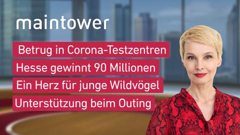 """Die Themen bei """"maintower"""" am 31. Mai:  Betrug in zahlreichen Corona-Testzentren , Hesse aus dem Rhein-Main-Gebiet gewinnt 90 Millionen, Ein Herz für junge Wildvögel, Unterstützung beim Outing"""