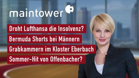 Themen der Sendung: Droht Lufthansa die Insolvenz?, Bermuda Shorts bei Männern, Grabkammern im Kloster Eberbach, Sommer-Hit von Offenbacher?