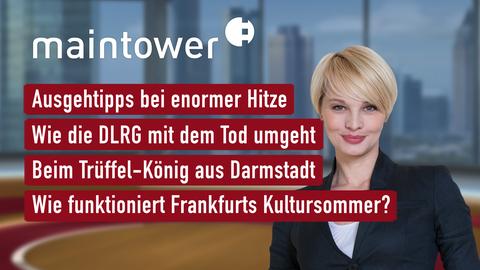 Themen sind u.a.: Ausgehtipps bei enormer Hitze, Wie die DLRG mit dem Tod umgeht, Beim Trüffel-König aus Darmstadt, Wie funktioniert Frankfurts Kultursommer?