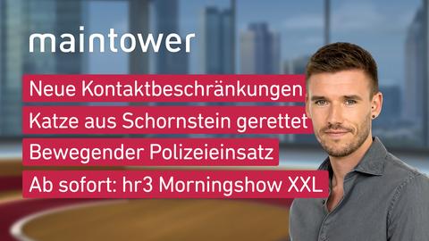 Themen sind u.a.: Neue Kontaktbeschränkungen, Katze aus Schornstein gerettet, Bewegender Polizeieinsatz, Ab sofort: hr3 Morningshow XXL.
