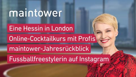 Themen sind: Eine Hessin in London, Online-Cocktailkurs mit Profis, maintower-Jahresrückblick, Fussballfreestylerin auf Instagram.