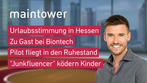 """Themen sind u.a.: Urlaubsstimmung in Hessen, Zu Gast bei Biontech, Pilot fliegt in den Ruhestand, """"Junkfluencer"""" ködern Kinder."""