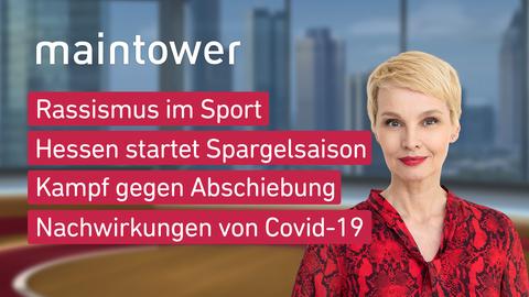 Themen sind u.a.: Rassismus im Sport, Hessen startet Spargelsaison, Kampf gegen Abschiebung, Nachwirkungen von Covid-19.