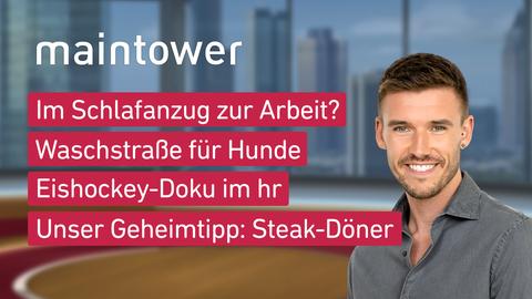 Themen sind u.a.: Im Schlafanzug zur Arbeit?, Waschstraße für Hunde, Eishockey-Doku im hr, Unser Geheimtipp: Steak-Döner.