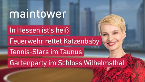Themen sind u.a.: In Hessen ist's heiß, Feuerwehr rettet Katzenbaby, Tennis-Stars im Taunus, Gartenparty im Schloss Wilhelmsthal.