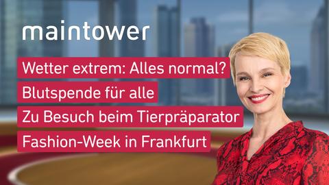 Themen sind u.a.: Wetter extrem: Alles normal?, Blutspende für alle, Zu Besuch beim Tierpräparator, Fashion-Week in Frankfurt.