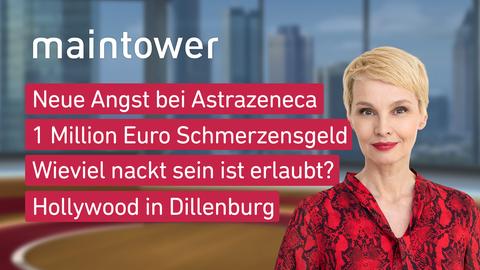 Themen sind u.a.: Neue Angst bei Astrazeneca, Eine Million Euro Schmerzensgeld, Wie viel nackt sein ist erlaubt?, Hollywood in Dillenburg.