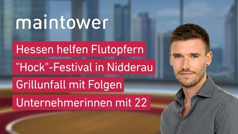 "Themen sind u.a.: Hessen helfen Flutopfern, ""Hock""-Festival in Nidderau, Grillunfall mit Folgen, Was kommt nach dem Ende?"
