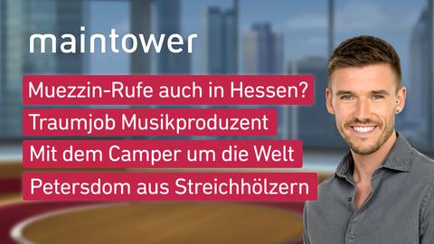 """Marvin Fischer und die Themen bei """"maintower"""" am 12. Oktober: Muezzin-Rufe auch in Hessen?, Traumjob Musikproduzent, Mit dem Camper um die Welt, Petersdom aus Streichhölzern"""