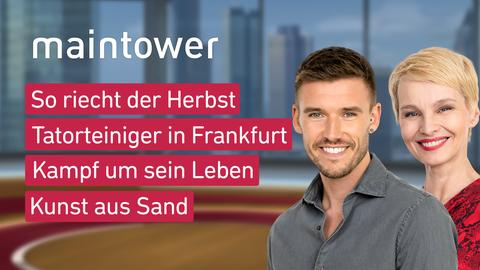 Moderator*in Susann Atwell und Marvin Fischer sowie die Themen: So riecht der Herbst, Tatortreiniger in Frankfurt, Kampf um sein Leben, Kunsgt aus Sand