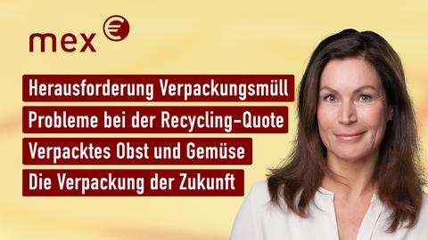 """Die Themen bei """"mex"""" am 4. August: Herausforderung Verpackungsmüll, Probleme bei der Recycling-Quote, Verpacktes Obst und Gemüse, Die Verpackung der Zukunft"""