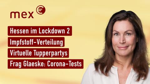 Themen sind u.a.: Hessen im Lockdown 2, Impfstoff-Verteilung, Frag Glaeske: Virtuelle Tupperpartys, Corona-Tests.