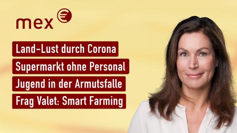 Themen sind u.a.: Land-Lust durch Corona, Supermarkt ohne Personal, Jugend in der Armutsfalle, Frag Valet: Smart Farming.