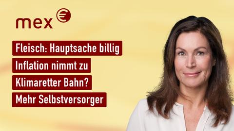 Themen sind u.a.: Fleisch: Hauptsache billig, Inflation, Klimaretter Bahn?, Mehr Selbstversorger.
