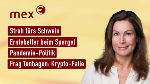 Themen sind u.a.: Stroh fürs Schwein, Erntehelfer beim Spargel, Pandemie-Politik, Frag Tenhagen: Krypto-Falle.