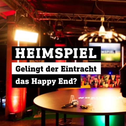 Text auf Bild: Heimspiel – Gelingt der Eintracht das Happy End?