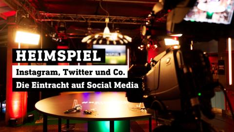 Heimspiel: Instagram, Twitter und Co. - Die Eintracht auf Social Media