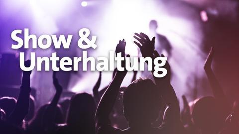 Show und Musik